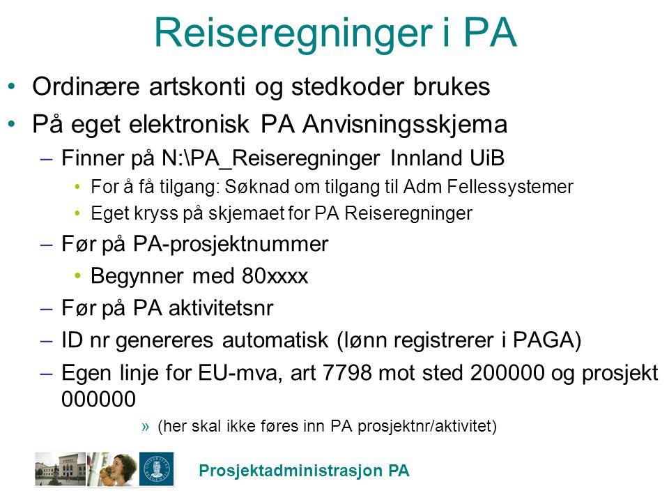 Prosjektadministrasjon PA Reiseregninger i PA Ordinære artskonti og stedkoder brukes På eget elektronisk PA Anvisningsskjema –Finner på N:\PA_Reisereg