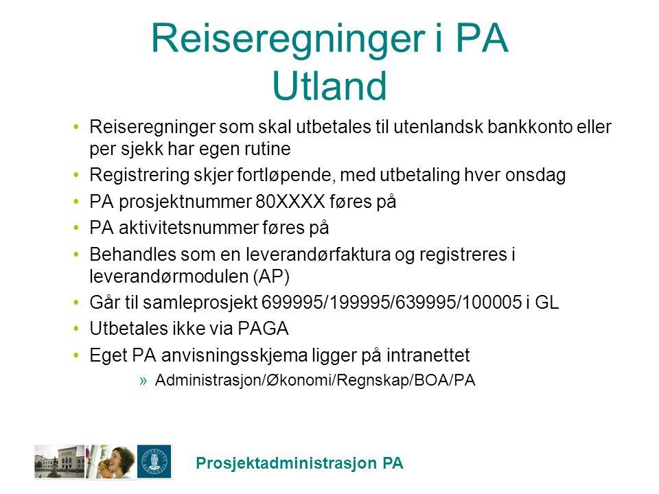 Prosjektadministrasjon PA Reiseregninger i PA Utland Reiseregninger som skal utbetales til utenlandsk bankkonto eller per sjekk har egen rutine Regist