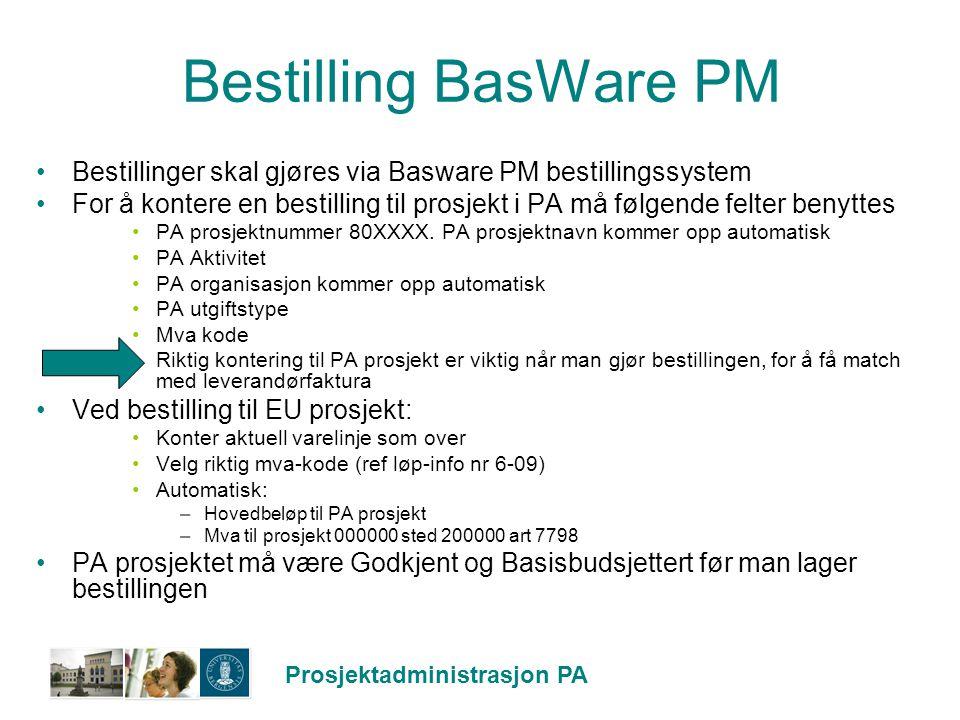Prosjektadministrasjon PA Bestilling BasWare PM Bestillinger skal gjøres via Basware PM bestillingssystem For å kontere en bestilling til prosjekt i P