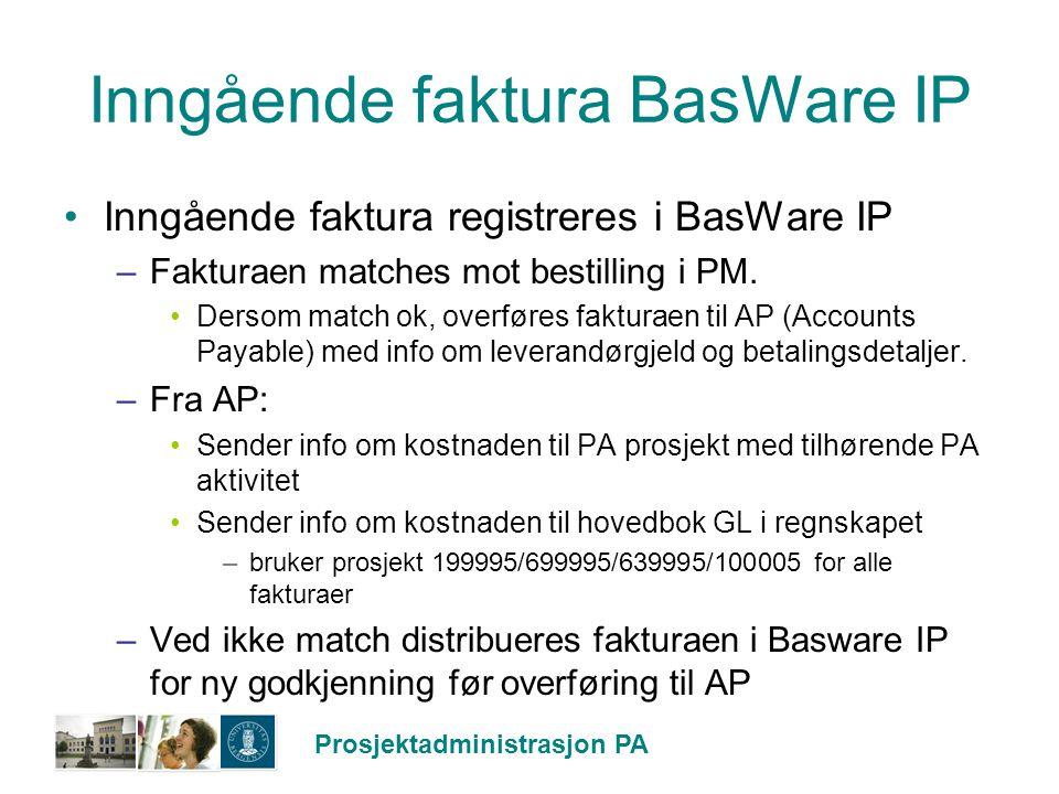Prosjektadministrasjon PA Inngående faktura BasWare IP Inngående faktura registreres i BasWare IP –Fakturaen matches mot bestilling i PM. Dersom match