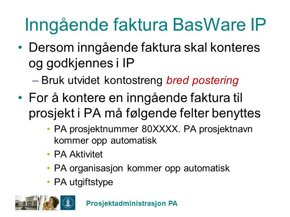 Prosjektadministrasjon PA Inngående faktura BasWare IP Dersom inngående faktura skal konteres og godkjennes i IP –Bruk utvidet kontostreng bred poster