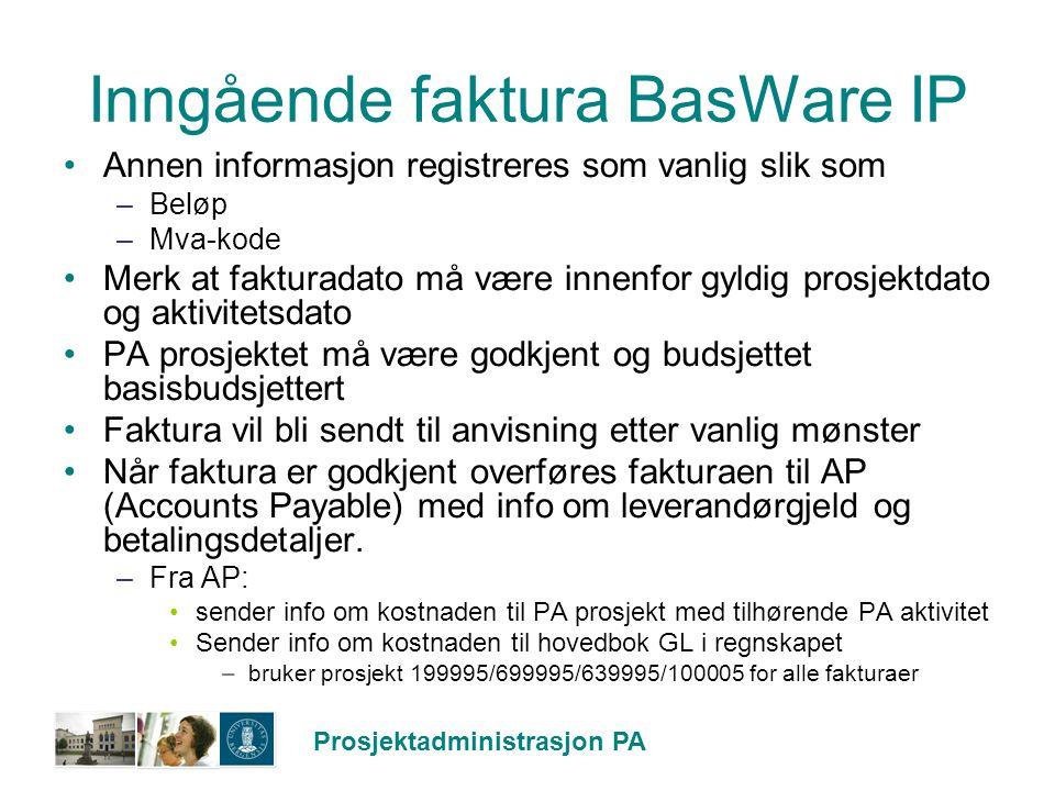 Prosjektadministrasjon PA Inngående faktura BasWare IP Annen informasjon registreres som vanlig slik som –Beløp –Mva-kode Merk at fakturadato må være