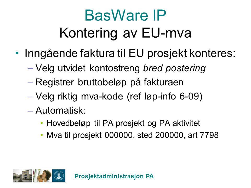 Prosjektadministrasjon PA BasWare IP Kontering av EU-mva Inngående faktura til EU prosjekt konteres: –Velg utvidet kontostreng bred postering –Registr