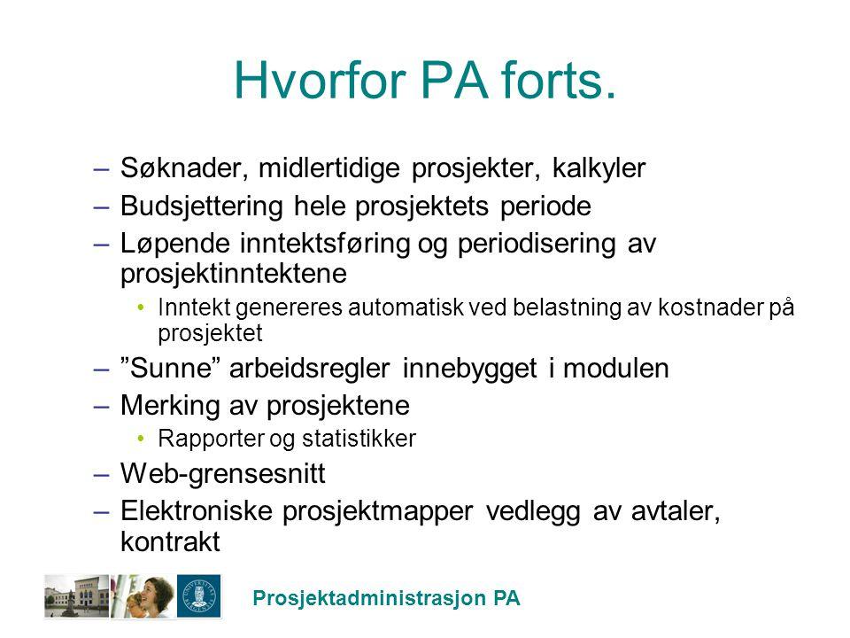 Prosjektadministrasjon PA Hvorfor PA forts. –Søknader, midlertidige prosjekter, kalkyler –Budsjettering hele prosjektets periode –Løpende inntektsføri