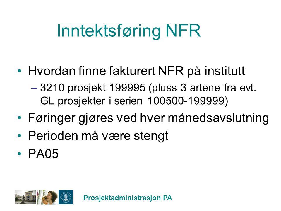 Prosjektadministrasjon PA Inntektsføring NFR Hvordan finne fakturert NFR på institutt –3210 prosjekt 199995 (pluss 3 artene fra evt. GL prosjekter i s