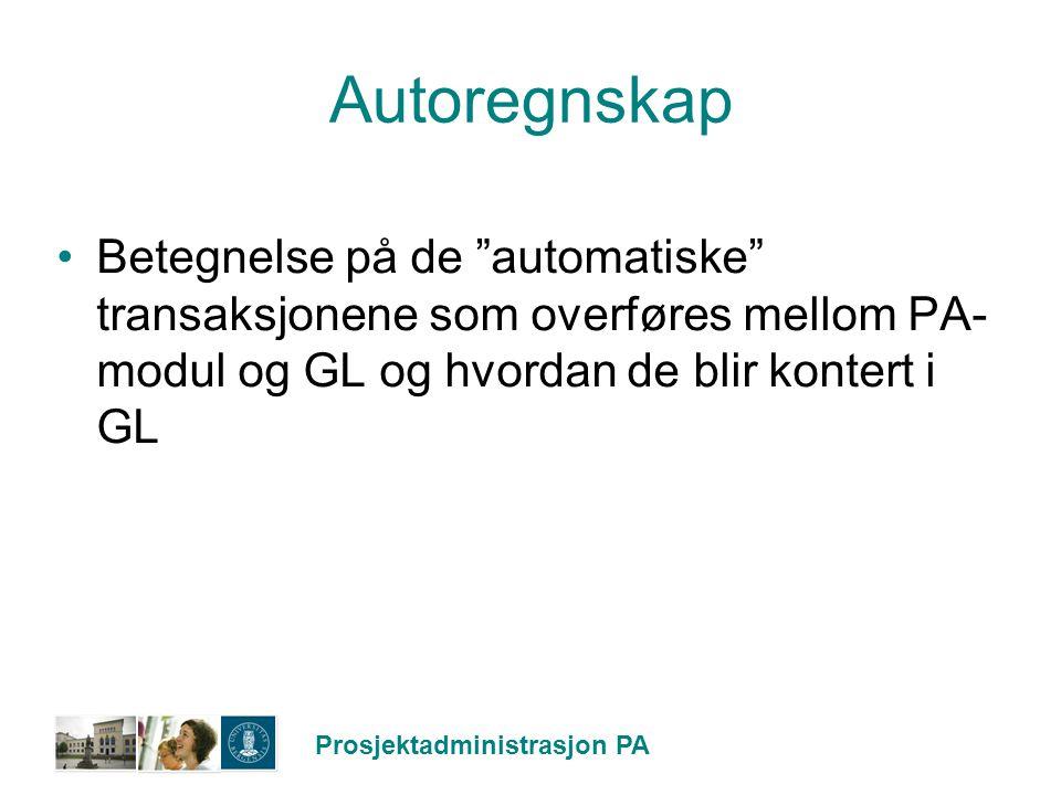 """Prosjektadministrasjon PA Autoregnskap Betegnelse på de """"automatiske"""" transaksjonene som overføres mellom PA- modul og GL og hvordan de blir kontert i"""