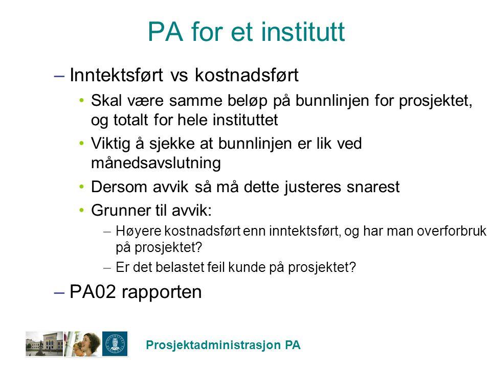 Prosjektadministrasjon PA PA for et institutt –Inntektsført vs kostnadsført Skal være samme beløp på bunnlinjen for prosjektet, og totalt for hele ins