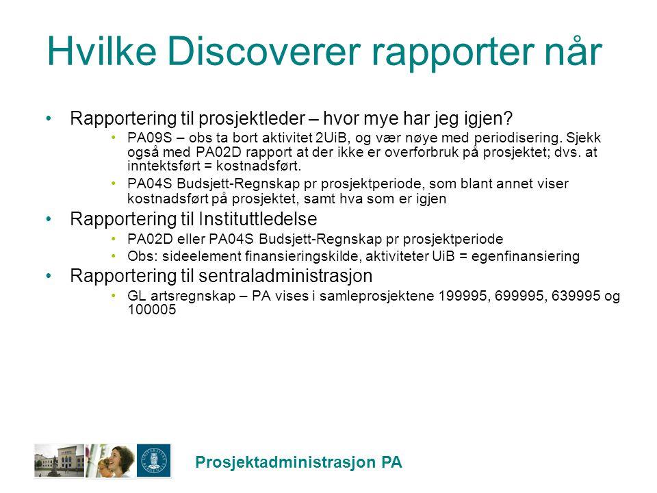 Prosjektadministrasjon PA Hvilke Discoverer rapporter når Rapportering til prosjektleder – hvor mye har jeg igjen? PA09S – obs ta bort aktivitet 2UiB,