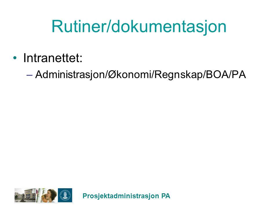 Prosjektadministrasjon PA Rutiner/dokumentasjon Intranettet: –Administrasjon/Økonomi/Regnskap/BOA/PA
