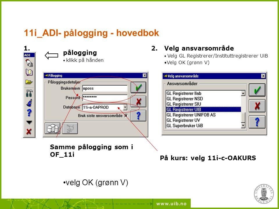 11i_ADI- pålogging - hovedbok pålogging klikk på hånden Samme pålogging som i OF_11i 1.2. Velg ansvarsområde Velg GL Registrerer/Instituttregistrerer
