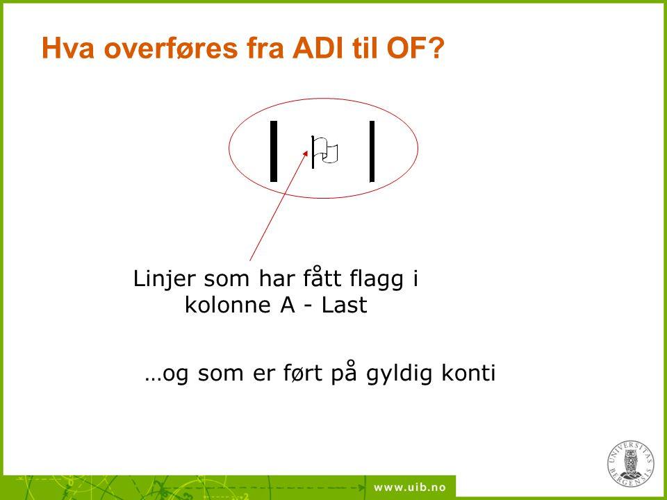 Hva overføres fra ADI til OF? Linjer som har fått flagg i kolonne A - Last …og som er ført på gyldig konti