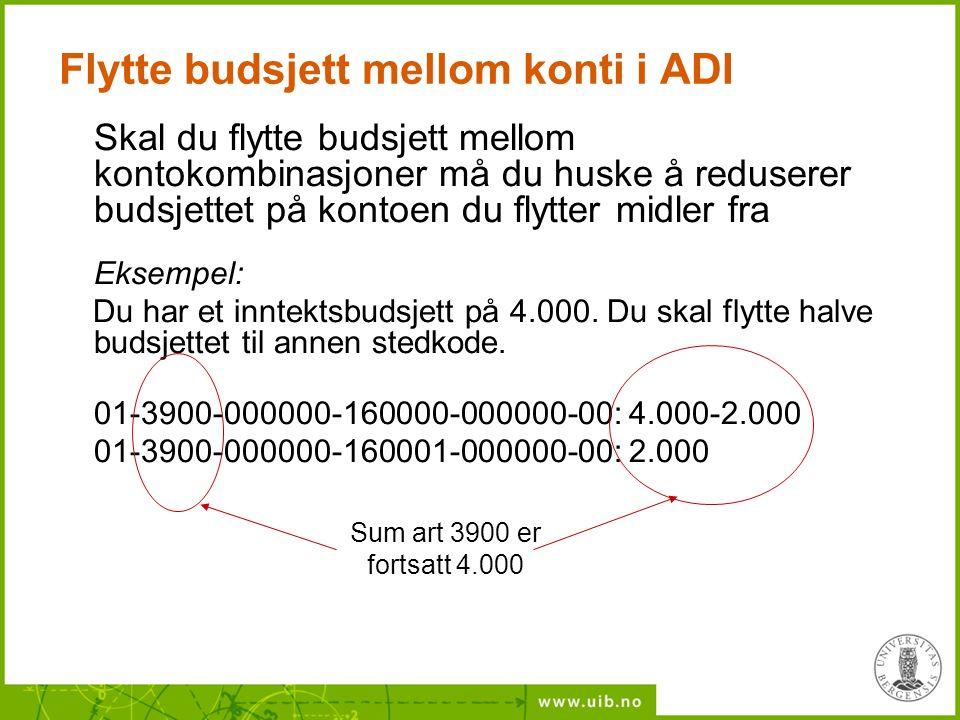 Flytte budsjett mellom konti i ADI Skal du flytte budsjett mellom kontokombinasjoner må du huske å reduserer budsjettet på kontoen du flytter midler f