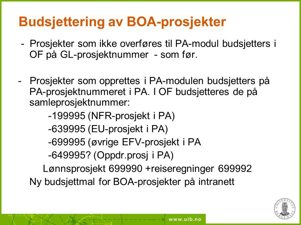 Budsjettering av BOA-prosjekter - Prosjekter som ikke overføres til PA-modul budsjetters i OF på GL-prosjektnummer - som før. - Prosjekter som opprett