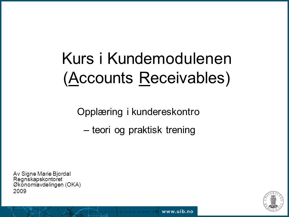 Kurs i Kundemodulenen (Accounts Receivables) Opplæring i kundereskontro – teori og praktisk trening Av Signe Marie Bjordal Regnskapskontoret Økonomiav