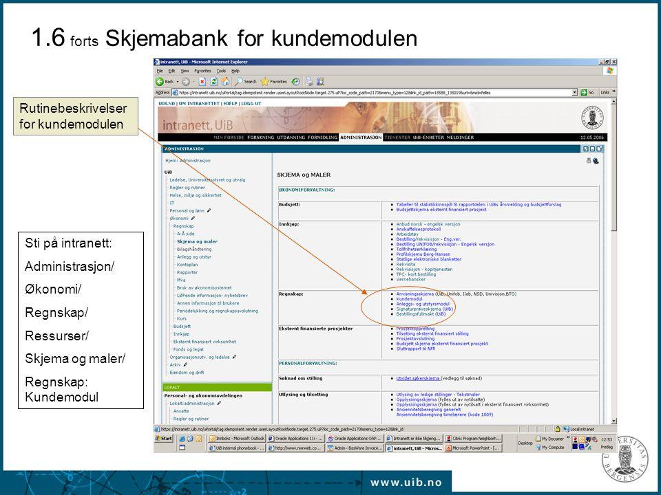 1.6 forts Skjemabank for kundemodulen Rutinebeskrivelser for kundemodulen Sti på intranett: Administrasjon/ Økonomi/ Regnskap/ Ressurser/ Skjema og ma