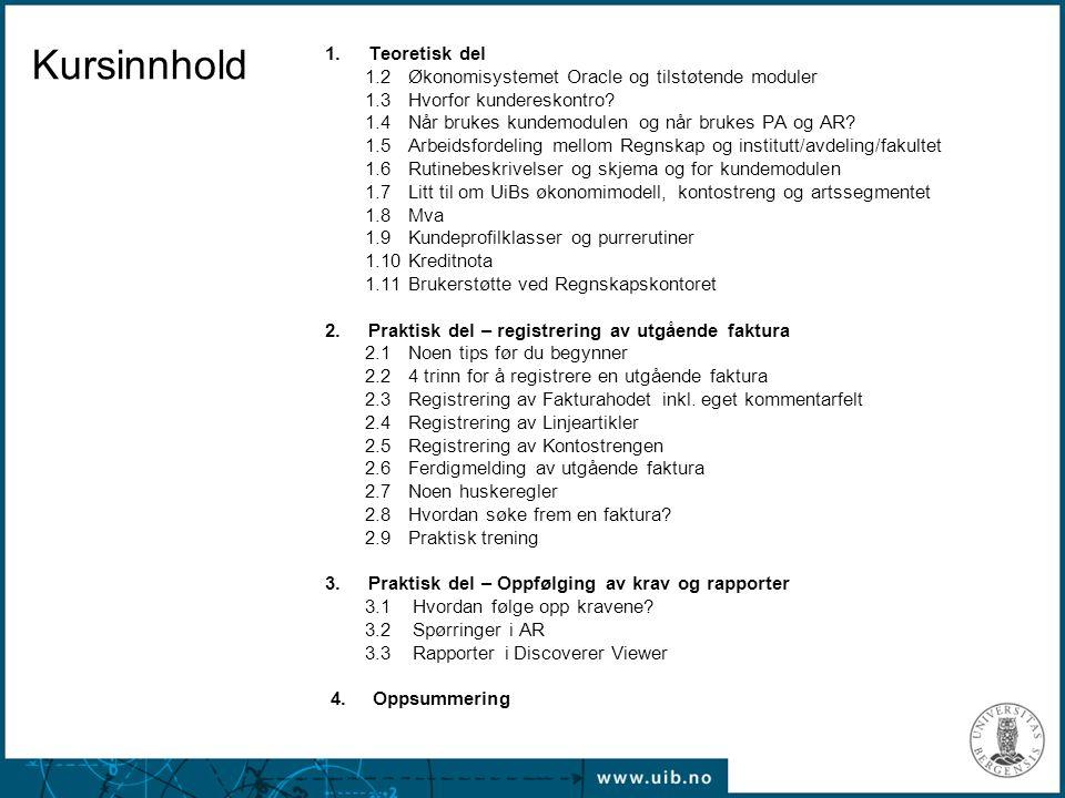Kursinnhold 1. Teoretisk del 1.2 Økonomisystemet Oracle og tilstøtende moduler 1.3 Hvorfor kundereskontro? 1.4 Når brukes kundemodulen og når brukes P