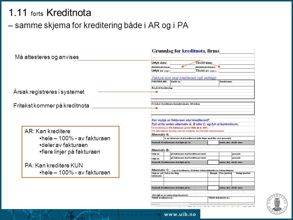Må attesteres og anvises Årsak registreres i systemet Fritekst kommer på kreditnota AR: Kan kreditere hele – 100% - av fakturaen deler av fakturaen fl