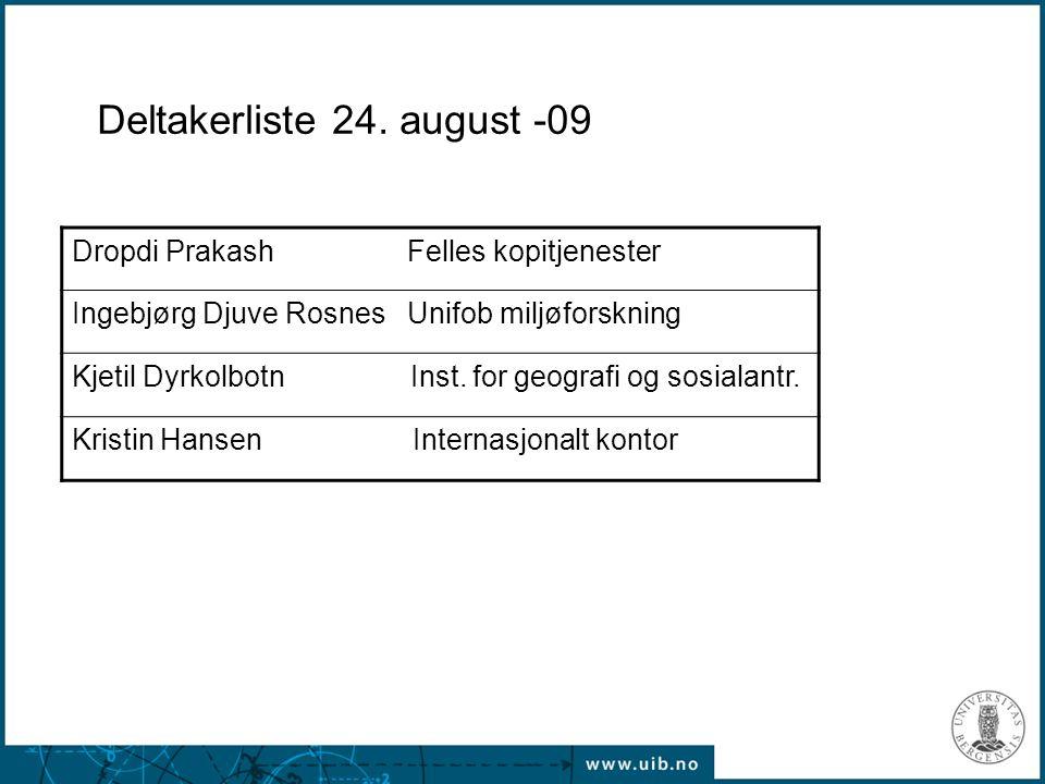 Deltakerliste 24. august -09 Dropdi Prakash Felles kopitjenester Ingebjørg Djuve Rosnes Unifob miljøforskning Kjetil Dyrkolbotn Inst. for geografi og