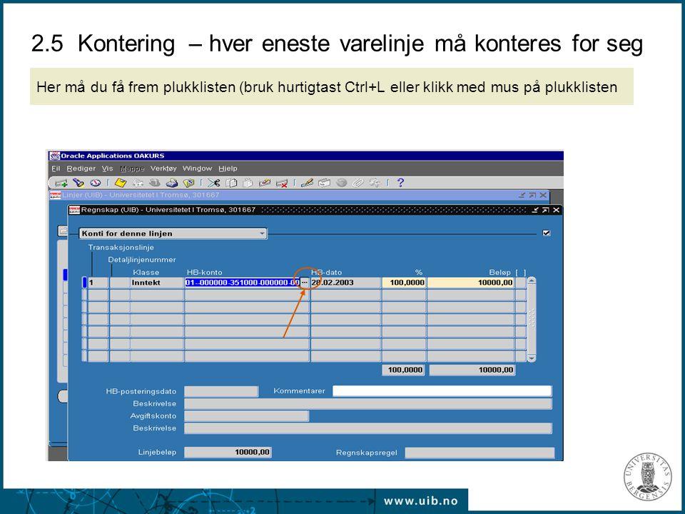 2.5 Kontering – hver eneste varelinje må konteres for seg Her må du få frem plukklisten (bruk hurtigtast Ctrl+L eller klikk med mus på plukklisten