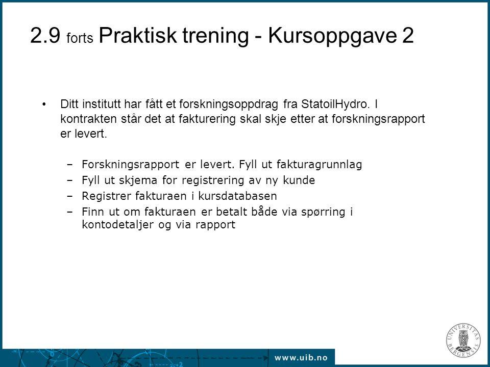 2.9 forts Praktisk trening - Kursoppgave 2 Ditt institutt har fått et forskningsoppdrag fra StatoilHydro. I kontrakten står det at fakturering skal sk