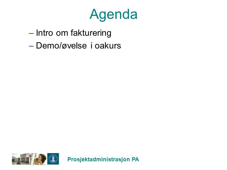 Prosjektadministrasjon PA Agenda –Intro om fakturering –Demo/øvelse i oakurs