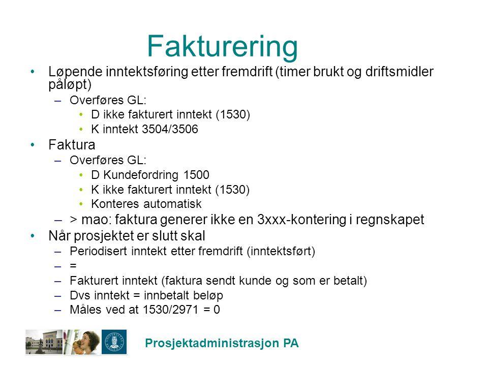 Prosjektadministrasjon PA Fakturering Løpende inntektsføring etter fremdrift (timer brukt og driftsmidler påløpt) –Overføres GL: D ikke fakturert innt