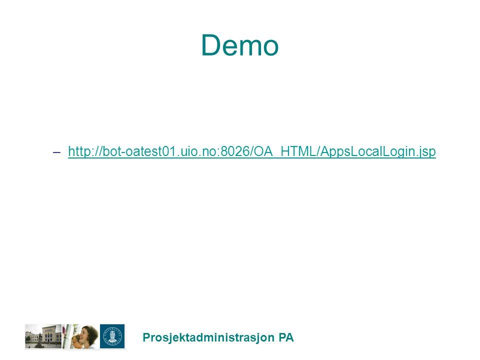 Prosjektadministrasjon PA Demo –http://bot-oatest01.uio.no:8026/OA_HTML/AppsLocalLogin.jsphttp://bot-oatest01.uio.no:8026/OA_HTML/AppsLocalLogin.jsp