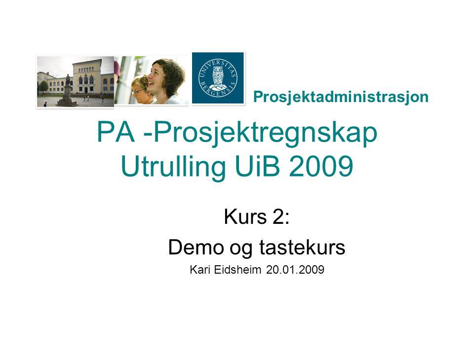 Prosjektadministrasjon PA -Prosjektregnskap Utrulling UiB 2009 Kurs 2: Demo og tastekurs Kari Eidsheim 20.01.2009