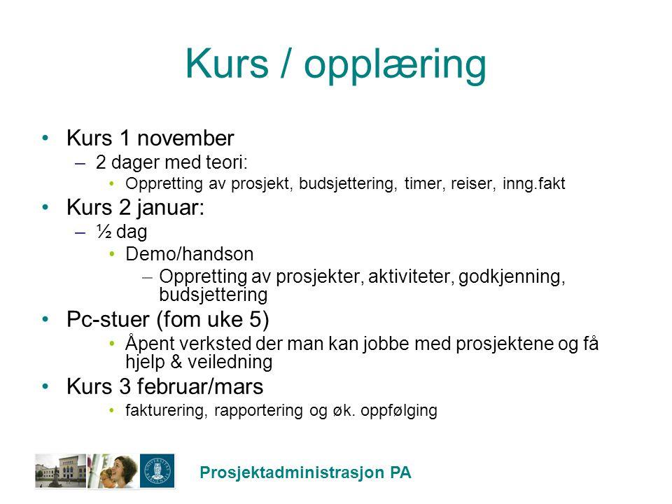 Prosjektadministrasjon PA Kurs / opplæring Kurs 1 november –2 dager med teori: Oppretting av prosjekt, budsjettering, timer, reiser, inng.fakt Kurs 2