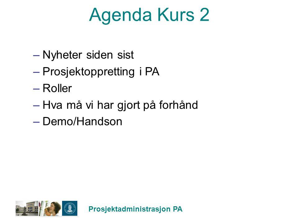 Prosjektadministrasjon PA Agenda Kurs 2 –Nyheter siden sist –Prosjektoppretting i PA –Roller –Hva må vi har gjort på forhånd –Demo/Handson