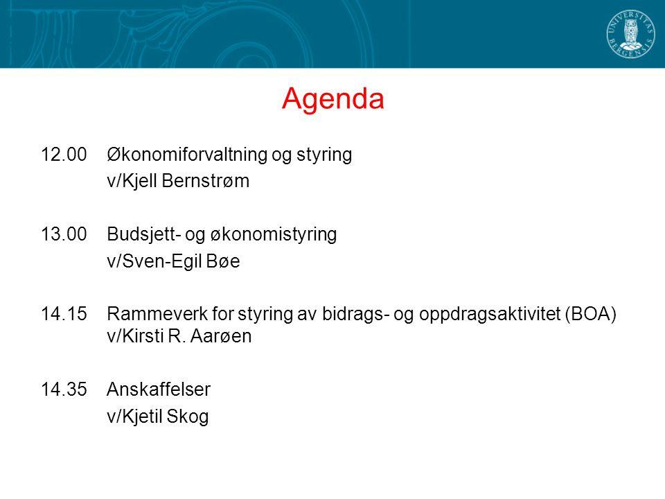 Agenda 12.00Økonomiforvaltning og styring v/Kjell Bernstrøm 13.00Budsjett- og økonomistyring v/Sven-Egil Bøe 14.15Rammeverk for styring av bidrags- og oppdragsaktivitet (BOA) v/Kirsti R.