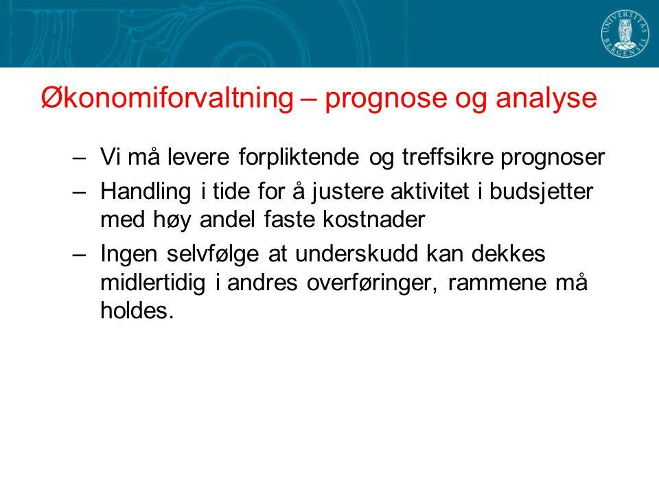 Økonomiforvaltning – prognose og analyse –Vi må levere forpliktende og treffsikre prognoser –Handling i tide for å justere aktivitet i budsjetter med
