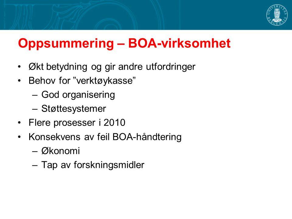 Oppsummering – BOA-virksomhet Økt betydning og gir andre utfordringer Behov for verktøykasse –God organisering –Støttesystemer Flere prosesser i 2010 Konsekvens av feil BOA-håndtering –Økonomi –Tap av forskningsmidler