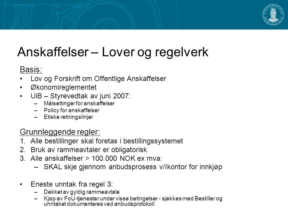 Anskaffelser – Lover og regelverk Basis: Lov og Forskrift om Offentlige Anskaffelser Økonomireglementet UiB – Styrevedtak av juni 2007: –Målsettinger
