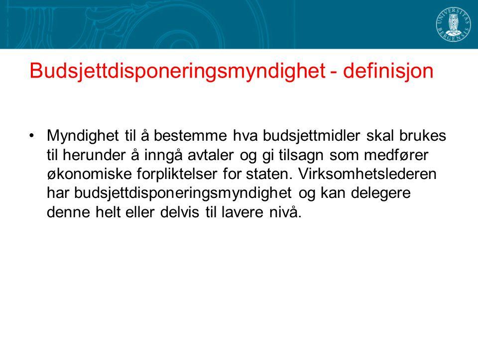 Budsjettdisponeringsmyndighet - definisjon Myndighet til å bestemme hva budsjettmidler skal brukes til herunder å inngå avtaler og gi tilsagn som medf