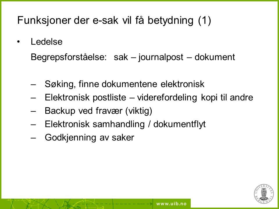 Funksjoner der e-sak vil få betydning (1) Ledelse Begrepsforståelse: sak – journalpost – dokument –Søking, finne dokumentene elektronisk –Elektronisk