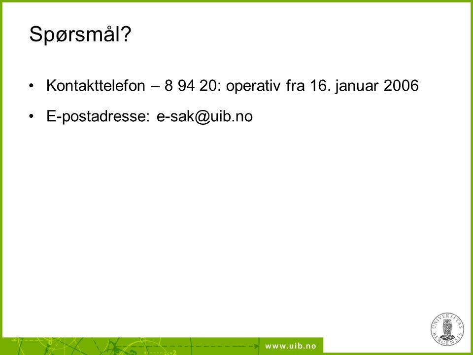 Spørsmål? Kontakttelefon – 8 94 20: operativ fra 16. januar 2006 E-postadresse: e-sak@uib.no