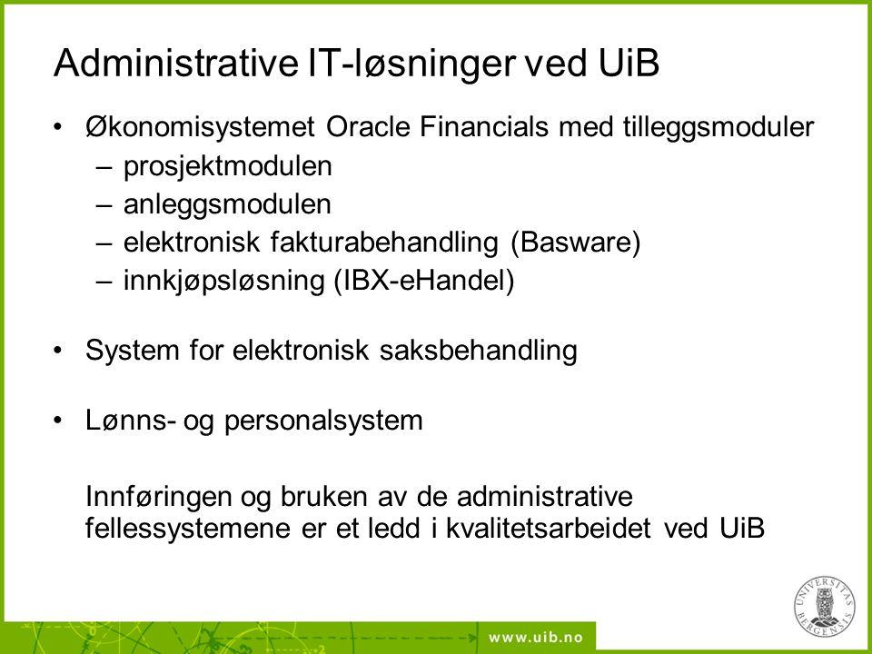 Administrative IT-løsninger ved UiB Økonomisystemet Oracle Financials med tilleggsmoduler –prosjektmodulen –anleggsmodulen –elektronisk fakturabehandl