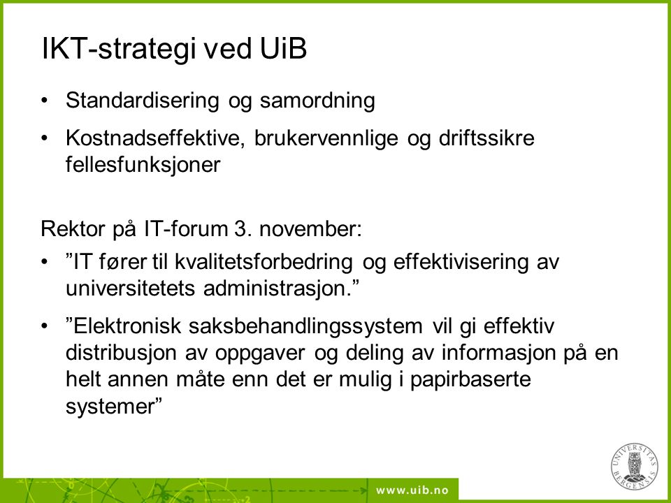 """IKT-strategi ved UiB Standardisering og samordning Kostnadseffektive, brukervennlige og driftssikre fellesfunksjoner Rektor på IT-forum 3. november: """""""