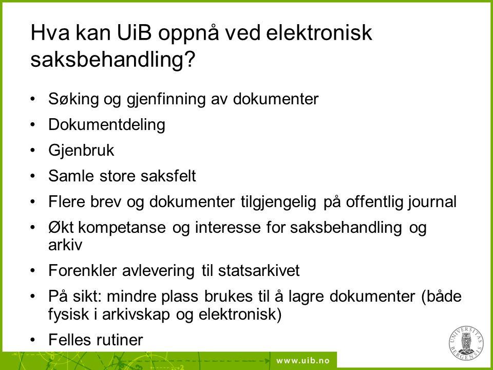 Hva kan UiB oppnå ved elektronisk saksbehandling? Søking og gjenfinning av dokumenter Dokumentdeling Gjenbruk Samle store saksfelt Flere brev og dokum