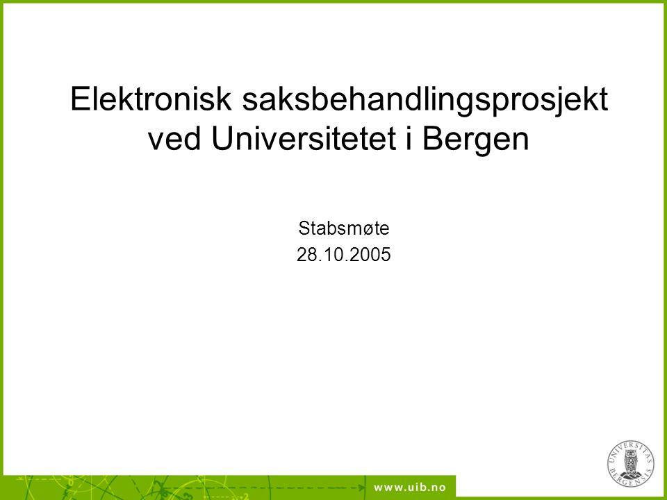 Elektronisk saksbehandlingsprosjekt ved Universitetet i Bergen Stabsmøte 28.10.2005