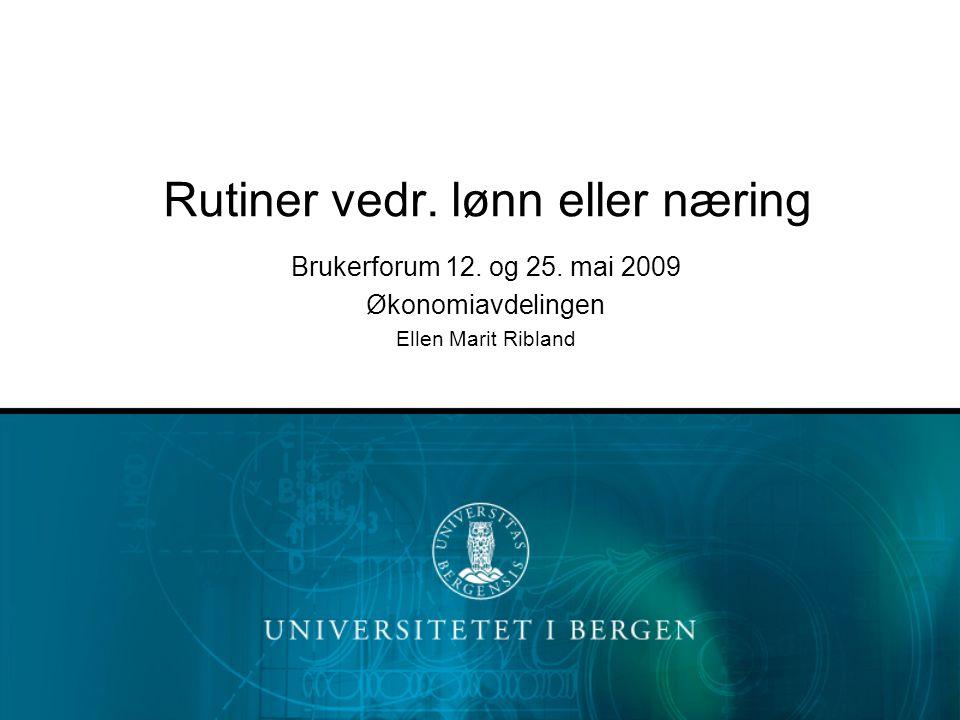 Rutiner vedr. lønn eller næring Brukerforum 12. og 25.