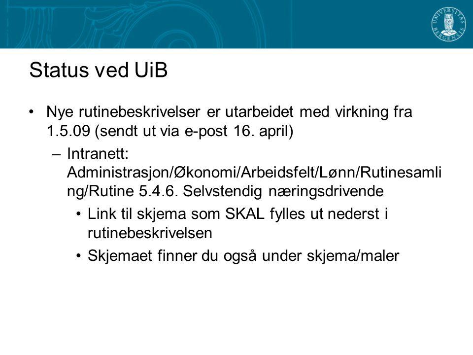 Status ved UiB Nye rutinebeskrivelser er utarbeidet med virkning fra 1.5.09 (sendt ut via e-post 16.