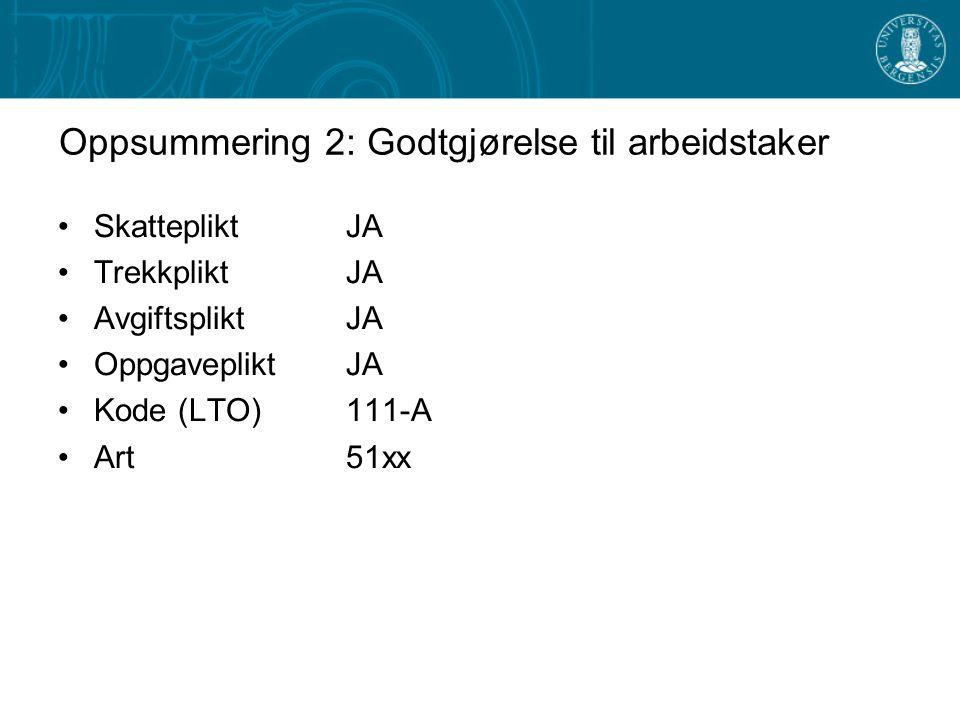 Oppsummering 2: Godtgjørelse til arbeidstaker SkattepliktJA TrekkpliktJA AvgiftspliktJA OppgavepliktJA Kode (LTO)111-A Art51xx