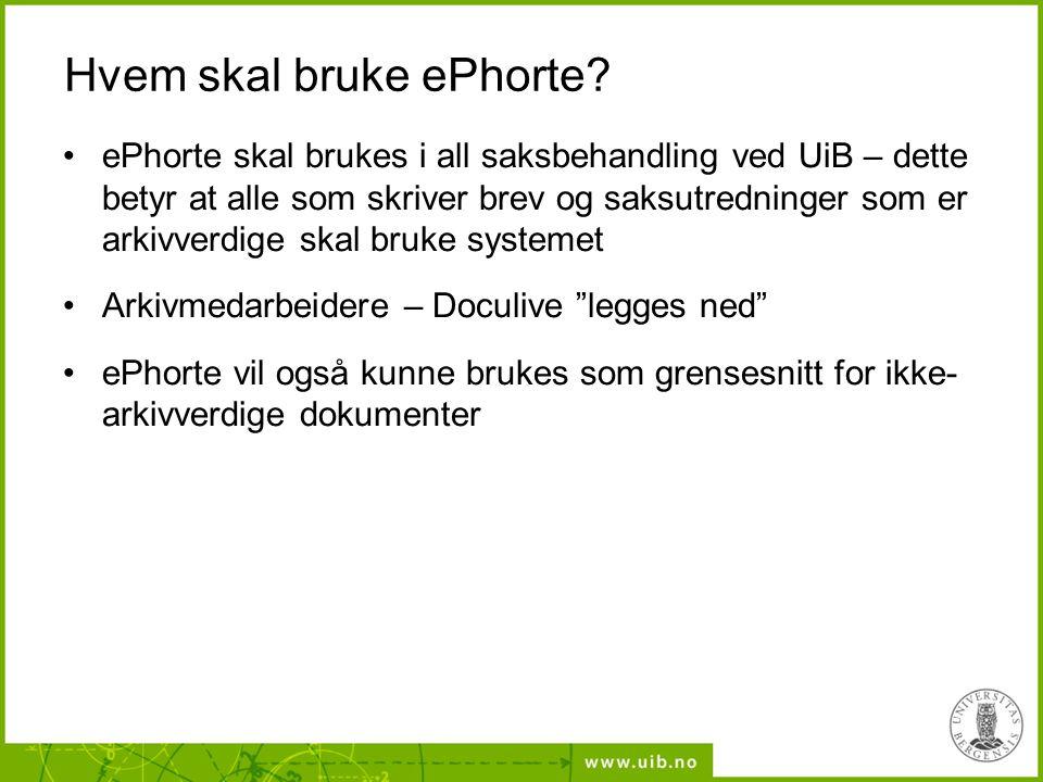 Hvem skal bruke ePhorte? ePhorte skal brukes i all saksbehandling ved UiB – dette betyr at alle som skriver brev og saksutredninger som er arkivverdig
