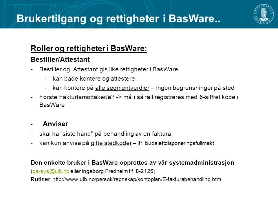 Roller og rettigheter i BasWare: Bestiller/Attestant -Bestiller og Attestant gis like rettigheter i BasWare -kan både kontere og attestere -kan konter