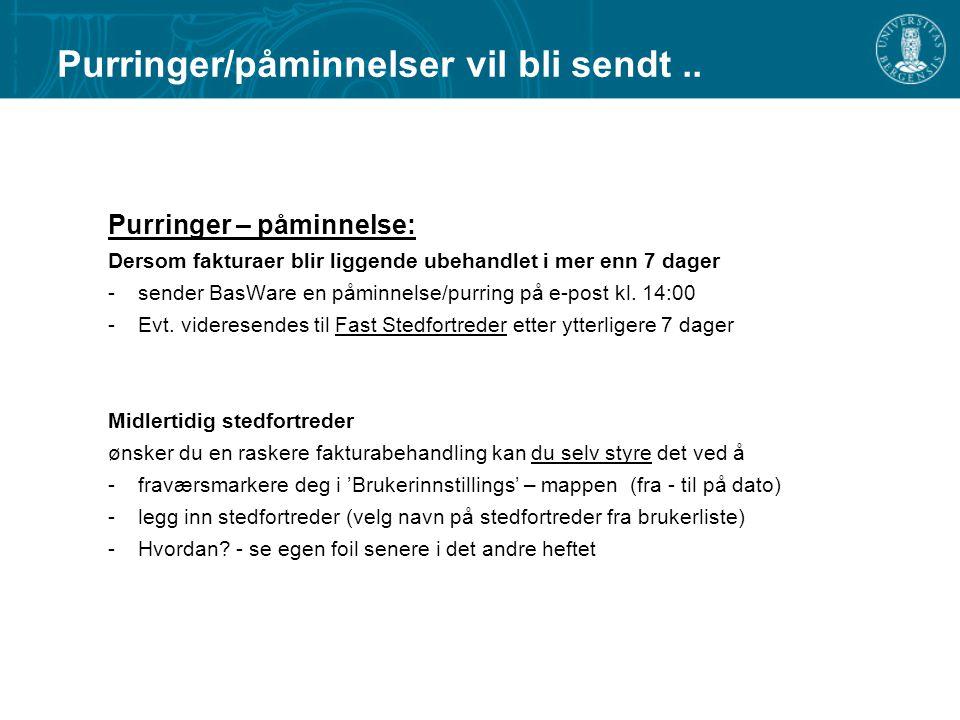 Purringer – påminnelse: Dersom fakturaer blir liggende ubehandlet i mer enn 7 dager -sender BasWare en påminnelse/purring på e-post kl. 14:00 -Evt. vi