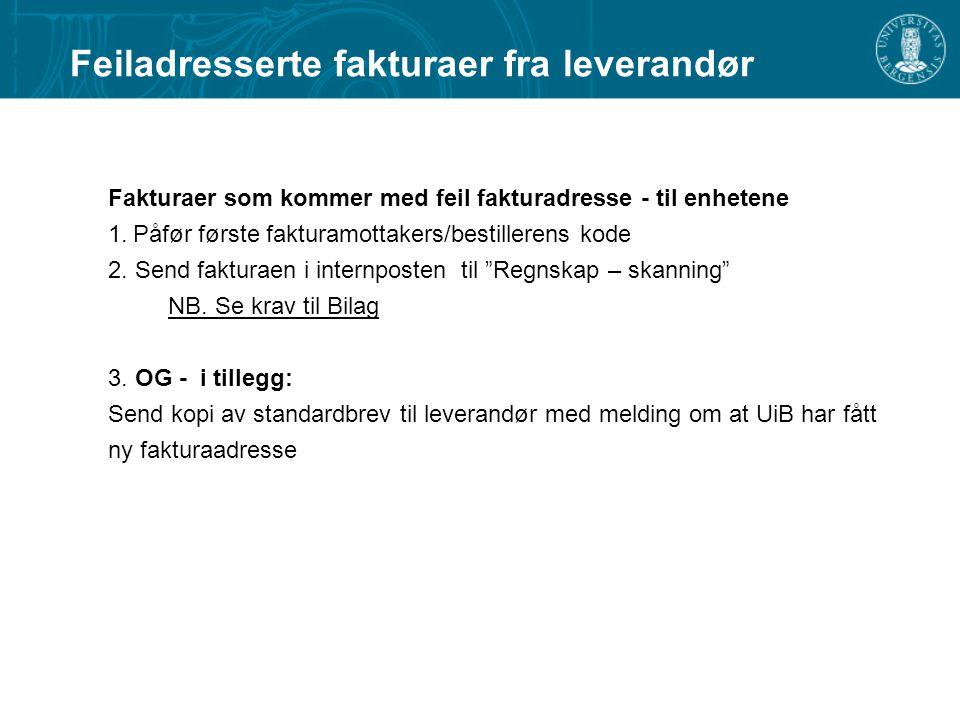 Feiladresserte fakturaer fra leverandør Fakturaer som kommer med feil fakturadresse - til enhetene 1. Påfør første fakturamottakers/bestillerens kode