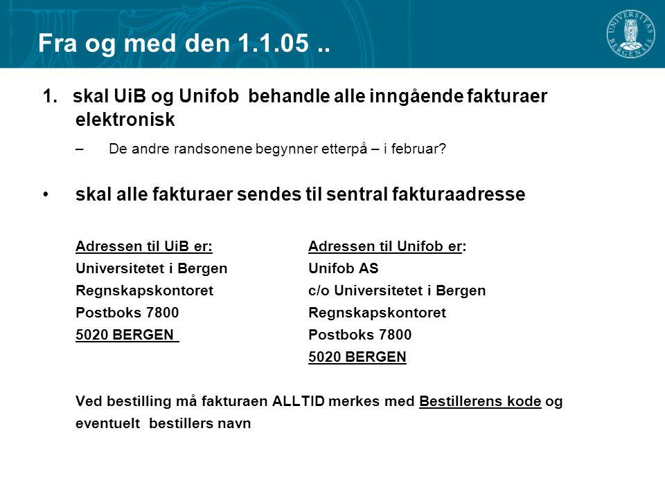 Fra og med den 1.1.05.. 1. skal UiB og Unifob behandle alle inngående fakturaer elektronisk –De andre randsonene begynner etterpå – i februar? skal al