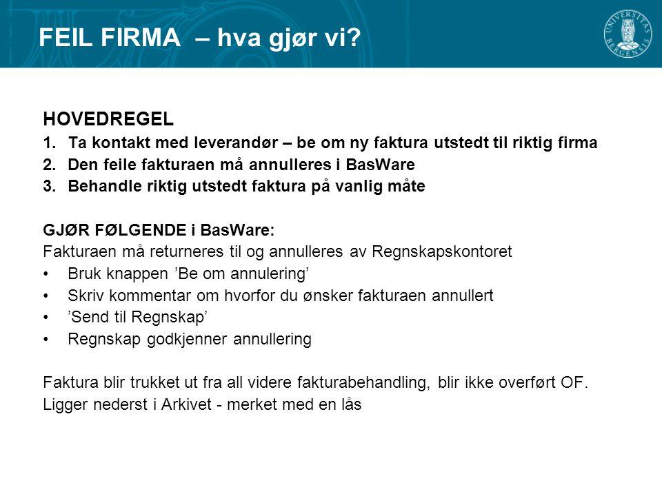 HOVEDREGEL 1.Ta kontakt med leverandør – be om ny faktura utstedt til riktig firma 2.Den feile fakturaen må annulleres i BasWare 3.Behandle riktig uts